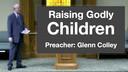 10/09/17 - Glenn Colley - Raising Godly Children