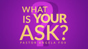 What is Your Ask?