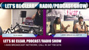 LET'S BE CLEAR PODCAST/RADIO SHOW 6-22-19 PT 2