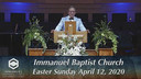 IBC 04-12-20 Easter Sunday Morning Worship Service Immanuel Baptist Church - Sanctuary