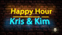 Happy Hour with Kris and Kim
