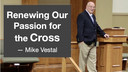 9/5/21 - Mike Vestal - Passion for the Cross