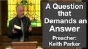 09/7/16 - Keith Parker - A Question that Demands an Answer